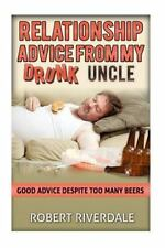 Relationship Advice from My Drunk Uncle : Good Advice Despite Too Many Beers...