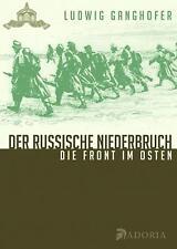 Ludwig Ganghofer: Der russische Niederbruch - Eindrücke von der Front im Osten