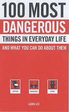 New, 100 Most Dangerous Things in Everyday Life: And What You Can Do About Them,