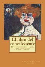 El Libro Del Convaleciente : Inyecciones de Alegría para Hospitales y...