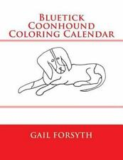 Bluetick Coonhound Coloring Calendar by Gail Forsyth (2015, Paperback)