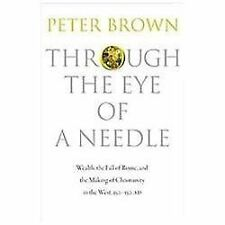 Through the Eye of a Needle : Wealth, the Fall of Rome, and the Making of...