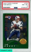 2002 TOPPS CHROME Tom Brady #150 2nd YEAR NEW ENGLAND PATRIOTS PSA 8 NM-MT