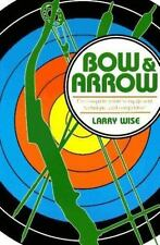 Bow & Arrow: The Complete Guide to Equipment, Technique, and Competiti-ExLibrary