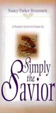 Simply the Savior : A Woman's Search for Simple Joy by Nancy Parker Brummett