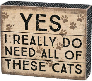 Primitives by Kathy Yes I really Do Need All Of These Cats Box Sign