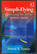 Simpli-Flying : Optimizing the Airline Business Model by Nawal K. Taneja