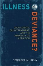 Illness or Deviance? : Drug Courts, Drug Treatment, and the Ambiguity of...