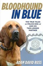 Bloodhound in Blue: The True Tales Of Police Dog Jj And His Two-