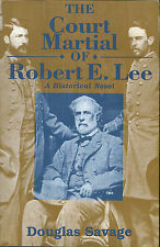 The Court-Martial of Robert E. Lee: A Historical Novel by Douglas Savage-1st Ed.