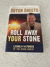 Roll Away Your Stone: Living in the Power of the Risen Christ by Sheets, Dutch