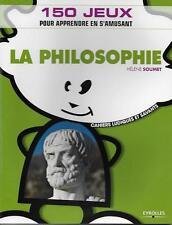 LA PHILOSOPHIE : 150 JEUX POUR APPRENDRE EN S'AMUSANT - H. SOUMET - EYROLLES