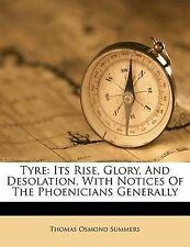 Tyre: Its Rise, Glory, And Desolation, With Notices Of The Phoenicians Generally