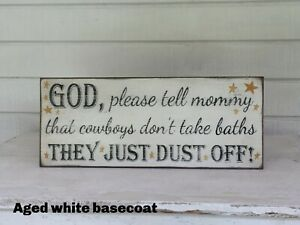 God please tell mommy that cowboys don't take baths They just dust off Sign