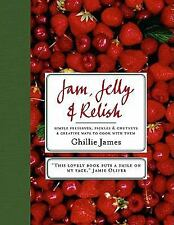 Jam, Jelly and Relish : Simple Preserves, Pickles and Chutney and Creative...