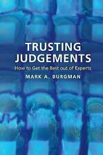 Trusting Judgements : How to Get the Best Out of Experts by Mark A. Burgman...