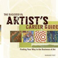 The Successful Artist's Career Guide: Finding Your Way in th