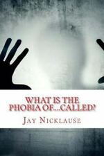 What Is the Phobia Of... . Called? : A-Z Available List by Jay Nicklause...