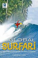 Global Surfari : The Complete Atlas for the Serious Surfer