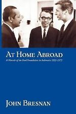 At Home Abroad: A Memoir of the Ford Foundation in Indonesia, 1953-197-ExLibrary