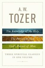 A. W. Tozer: Three Spiritual Classics in One Volume: The Knowledge of the Holy,