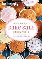 Good Housekeeping The Great Bake Sale Cookbook: 75 Sure-Fire Fund-Raising Favori