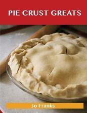 Pie Crust Greats : Delicious Pie Crust Recipes, the Top 75 Pie Crust Recipes...