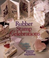 Rubber Stamp Celebrations: Dazzling Projects from Personal Stamp Exchange, Perso