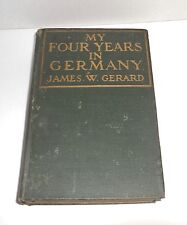 My Four Years in Germany, WW1 account of US/German Diplomat James W Gerard 1917