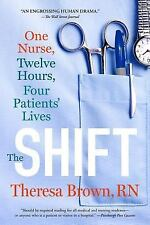 The Shift : One Nurse, Twelve Hours, Four Patients' Lives by Theresa Brown...