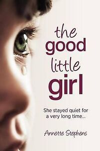The Good Little Girl She Stayed Quiet for a Very Long Time.. by Annette Stephens