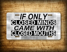 Funny Humorous Quote License Plate -If only closed minds came with closed mouths