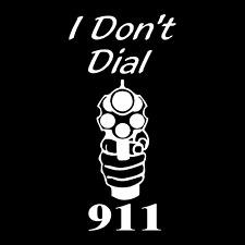 I Don't Dial 911 Gun Car Truck Window Wall Laptop Vinyl Decal Sticker.
