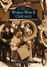 Images of America: World War II Chicago by Melvin G. Holli and Paul Michael...