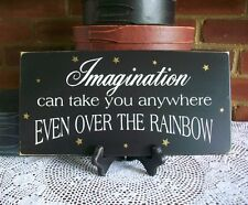 Imagination can take you Over the Rainbow Wizard of Oz Wood Sign Wall Decor