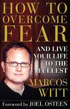 How to Overcome Fear: And Live Your Life to the Fullest (Paperback or Softback)