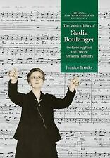 Musical Work of Nadia Boulanger : Performing Past and Future Between the Wars...