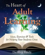 The Heart of Adult Learning: Ideas, Exercises and Tools for Helping Your Student