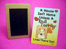 """""""Bull Terrier"""" A House Isn't Home - Dog Fridge Magnet - Sku# 60"""