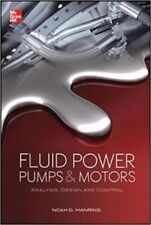 Fluid Power Pumps and Motors: Analysis, Design and Control by Noah D. Manring