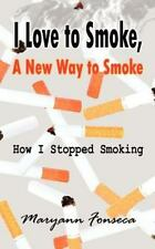 I Love to Smoke, a New Way to Smoke : How I Stopped Smoking by Maryann...