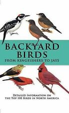 Backyard Birds From Kingfishers to Jays: Detailed Information on the Top 100 Bir