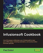 Infusionsoft Cookbook by Paul Sokol (2015, Paperback)