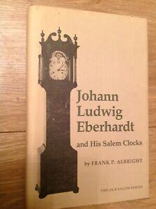 Johann Ludwig Eberhardt And His Salem Clocks By Frank P Albright Hardback