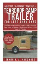 Competently&affordabl y Construct a Teardrop Camp Trailer for Less Than $450: