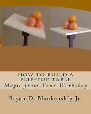 How to Build a Flip-Top Table : Magic from Your Work Shop by Bryan...