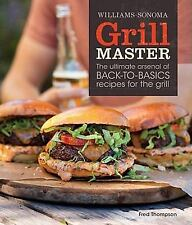 Grill Master Williams-Sonoma: The Ultimate Arsenal of Back-to-Basics Recipes f