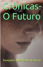 Crônicas-O Futuro by Joaquim Maria Machado de Assis (2015, Paperback)