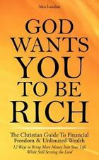 God Wants You to Be Rich - the Christian Guide to Financial Freedom and...