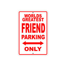 World's Greatest Friend Parking Only Sign Gift Wall Novelty Aluminum